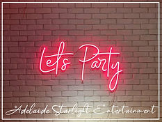 Lets party neon sign - neon sign - adelaide startlight entertainment - weddings - events - birthdays - birthday ideas - wedding ideas