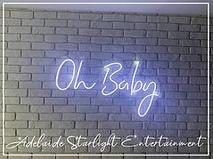 Oh baby neon sign - neon sign - adelaide startlight entertainment - weddings - events - birthdays - birthday ideas - wedding ideas
