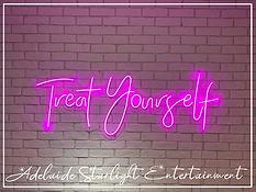 treat yourself neon sign - neon sign - adelaide startlight entertainment - weddings - events - birthdays - birthday ideas - wedding ideas