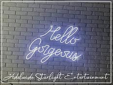 Hello gorgeous neon sign - neon sign - adelaide startlight entertainment - weddings - events - birthdays - birthday ideas - wedding ideas