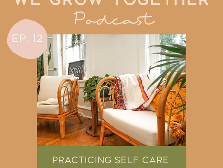 Ep.12: Practicing Self Care - The Importance of Rest, Living Intuitively, Self Care Routines