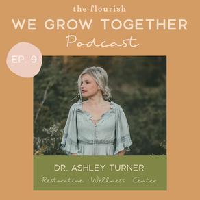 Ep.9: Dr. Ashley Turner, Restorative Wellness Center - Holistic Wellness and Healing Chronic Illness