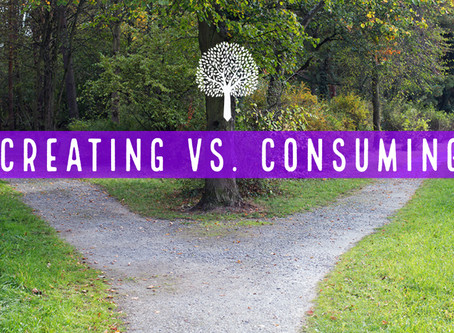 Creating vs. Consuming