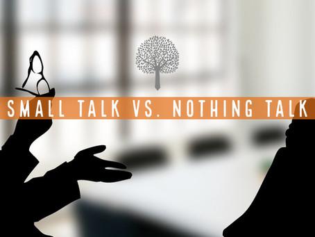 Small Talk vs. Nothing Talk