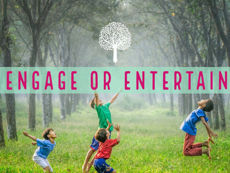 Engage or Entertain