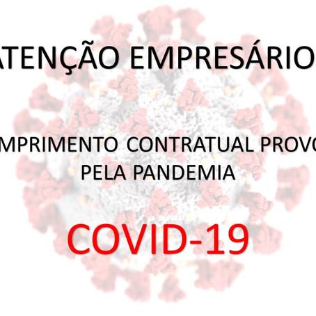 ATENÇÃO EMPRESÁRIOS – DESCUMPRIMENTO CONTRATUAL PROVOCADO PELA PANDEMIA DO COVID-19