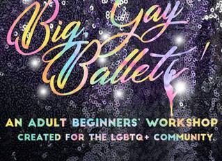 Big, Gay Ballet! An all-age adult beginner's workshop.