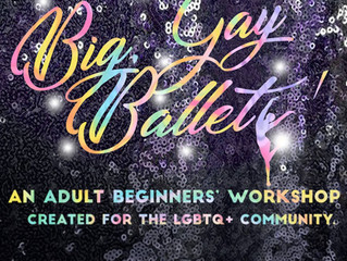 Big, Gay Ballet! An all-age adult beginner's workshop.