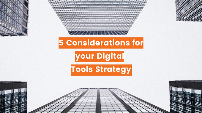Five Considerations for your Digital Tools Strategy