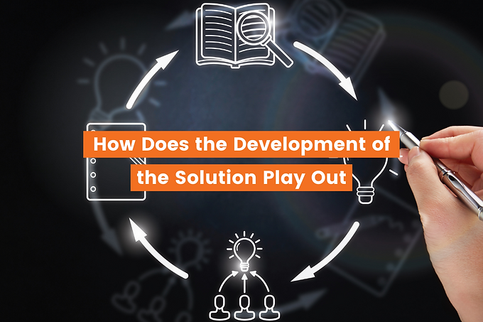 How Does the Development of the Solution Play Out