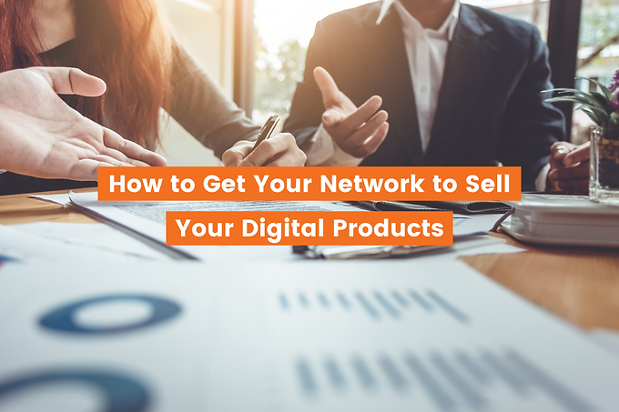 How to get Your Network to Sell Your Digital Tools