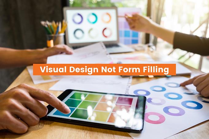 Visual Design Not Form Filling
