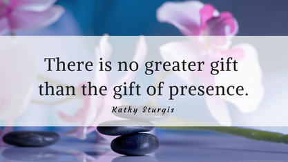 Give the Gift of Presence