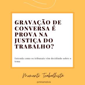 GRAVAÇÃO DE CONVERSA É PROVA NA JUSTIÇA DO TRABALHO?   Direito do Trabalho