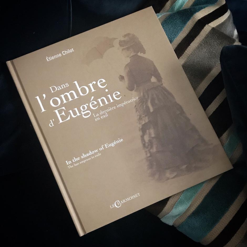Dans l'ombre d'Eugénie, la dernière Impératrice en exil par Etienne Chilot.