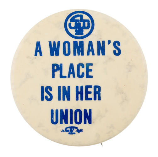 """""""A woman's place is in her union"""" button. Source: Busy Beaver Button Museum"""