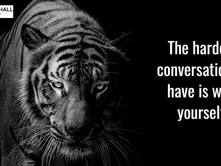 Sometimes the hardest conversation is with yourself!