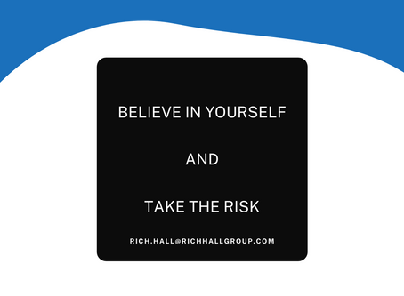 Believe in yourself and take the risk!