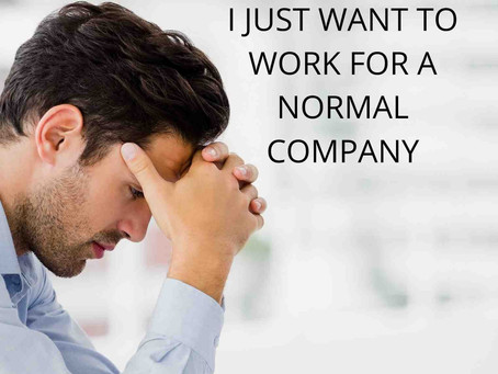 I Just Want To Work For a Normal Company!