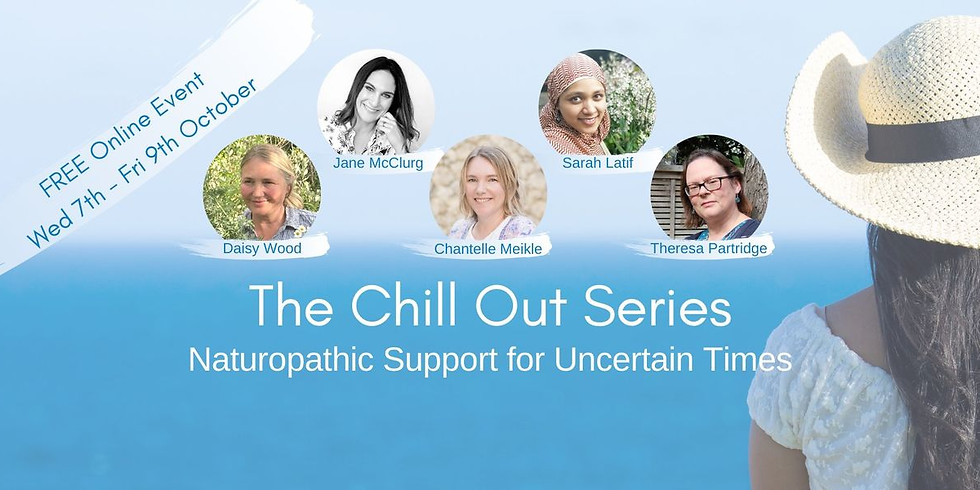 The Chill Out Series - Naturopathic Support for Uncertain Times