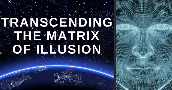 VIDEO: Transcending The Matrix Of Illusion