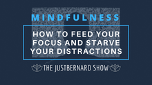 How To Feed Your Focus and Starve Your Distractions (Mindfulness)