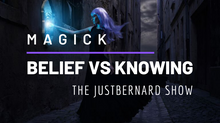 Belief VS Knowledge (in magick, spirituality and life)