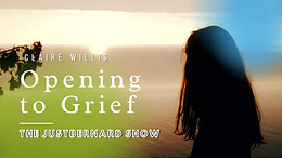 Opening To Grief - Claire Willis on TJBS