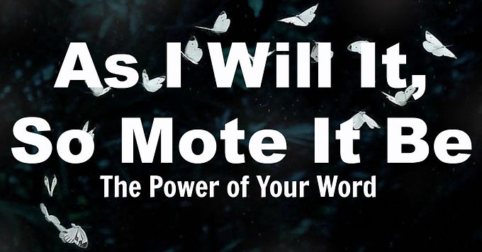 As I Will It So Mote It Be: The power of words, mind and media