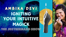 Igniting Your Intuitive Magick - Ambika Devi on TJBS