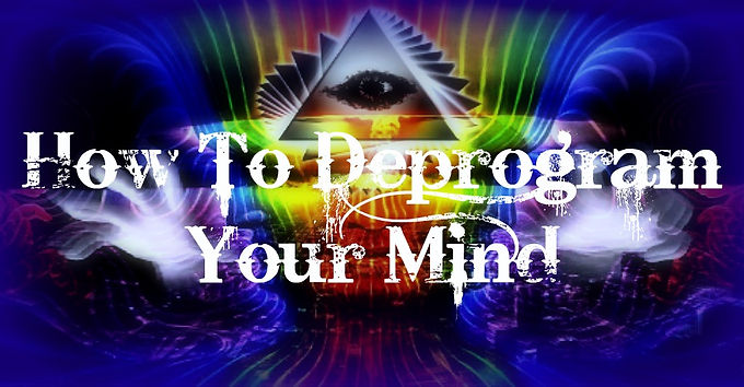 How To Deprogram Your Mind