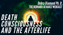 Death Consciousness and the Afterlife  with Debra Diamond