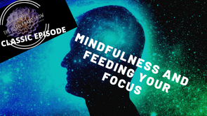 Mindfulness and How To Feed Your Focus - CLASSIC EPISODE