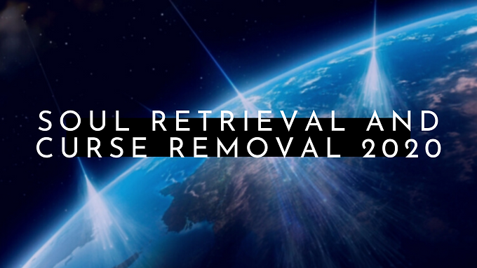 Soul Retrieval and Curse Removal 2020