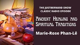 Ancient Healing and Spiritual Traditions - Marie-Rose Phan-Lê (The justBernard Show Classic Radio)