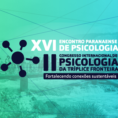 XVI Encontro PR de Psicologia e II Congresso Internacional de Psicologia da Tríplice Fronteira