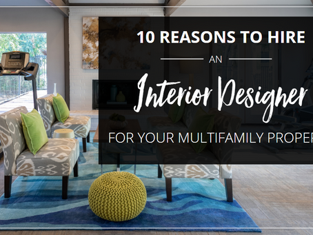 10 Reasons To Hire An Interior Designer For Your Multifamily Property