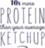 10x more protein than your average ketchup