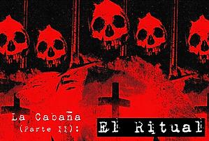 La Cabaña (Parte II) - El Ritual