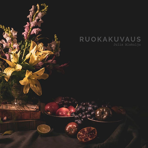 RUOKAKUVAUS –kattava opas ruokakuvauksesta kiinnostuneille