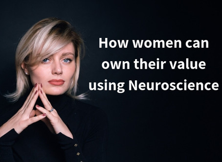 How Women Can Own Their Value Using Neuroscience
