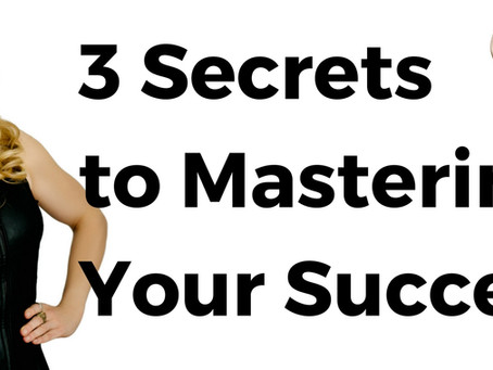 The 3 Secrets For Business Mastery