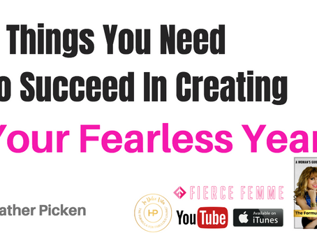 7 Things You Need to Succeed In Creating Your Fearless Year