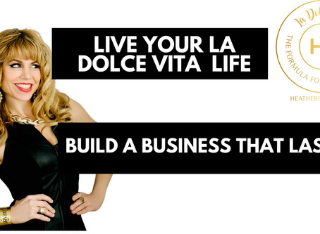 Live Your La Dolce Vita Life: The Formula For Building a Business That Lasts
