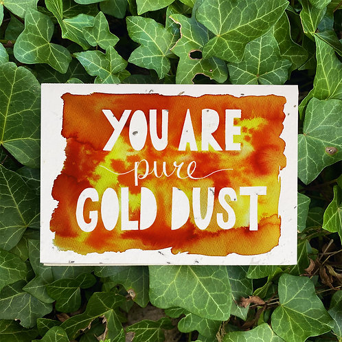 You are gold dust