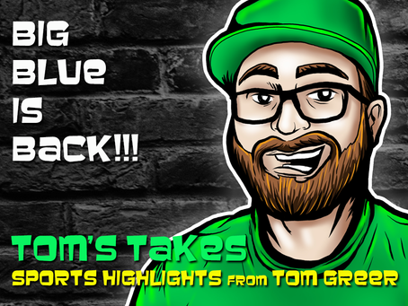 Tom's Takes: BIG BLUE IS BACK!!