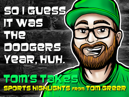 Tom's Takes: So I Guess it was the Dodgers Year, huh?