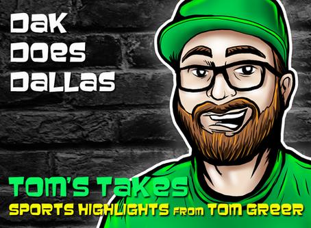 Tom's Takes: Dak Does Dallas