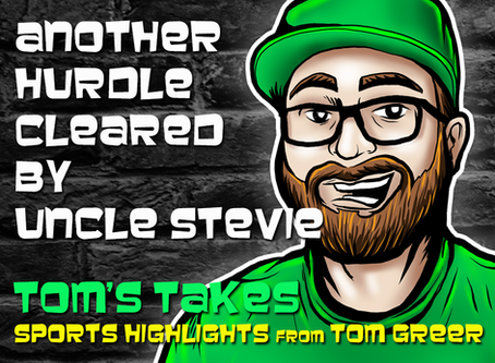 Tom's Takes: Another Hurdle Cleared By Uncle Stevie
