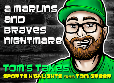 Tom's Takes: A Marlins and Braves Nightmare